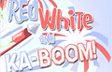 Red White Ka-BOOM